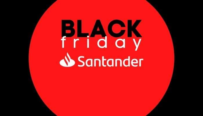 Black Friday Santander - descubra condições especiais!