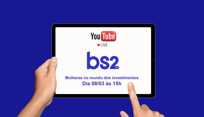 Live hoje: mulheres no investimento com o BS2 e B2 Mamy